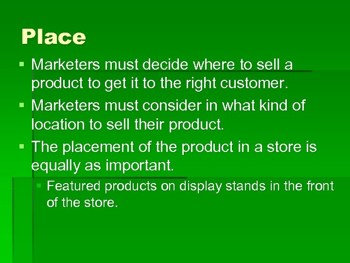 Place § Marketers must decide where to sell a product to get it to