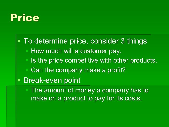 Price § To determine price, consider 3 things § How much will a customer