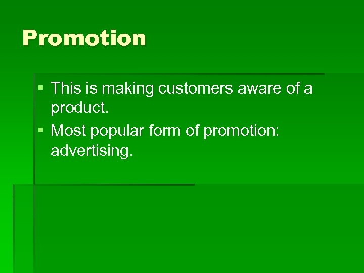 Promotion § This is making customers aware of a product. § Most popular form