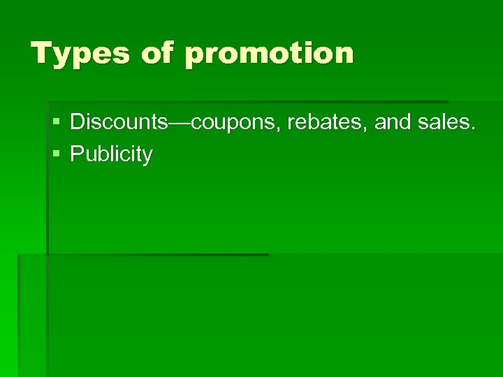 Types of promotion § Discounts—coupons, rebates, and sales. § Publicity