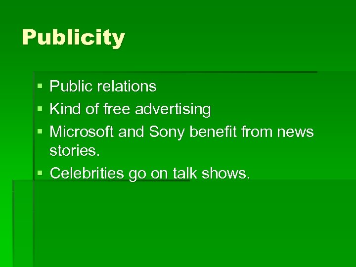 Publicity § § § Public relations Kind of free advertising Microsoft and Sony benefit