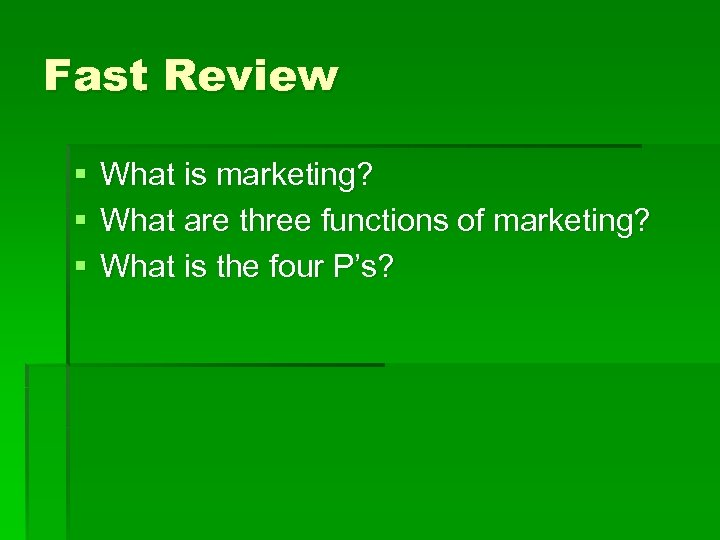 Fast Review § § § What is marketing? What are three functions of marketing?