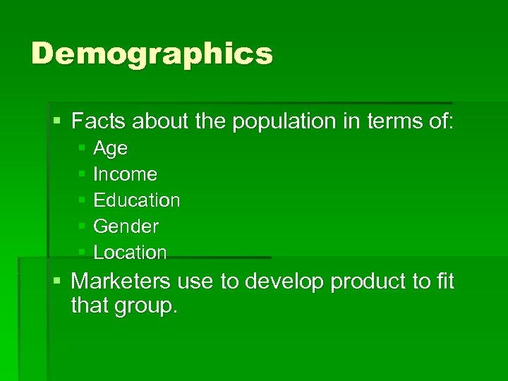 Demographics § Facts about the population in terms of: § Age § Income §