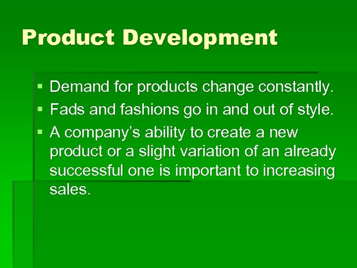 Product Development § § § Demand for products change constantly. Fads and fashions go