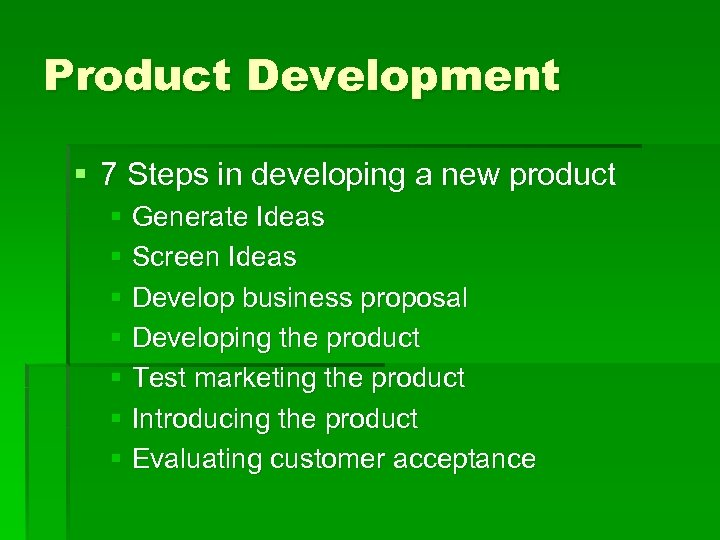 Product Development § 7 Steps in developing a new product § Generate Ideas §