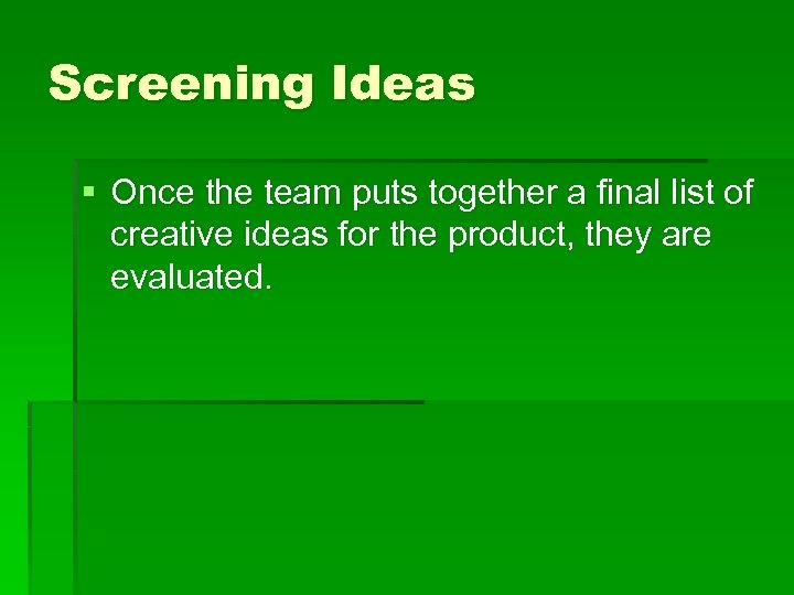 Screening Ideas § Once the team puts together a final list of creative ideas