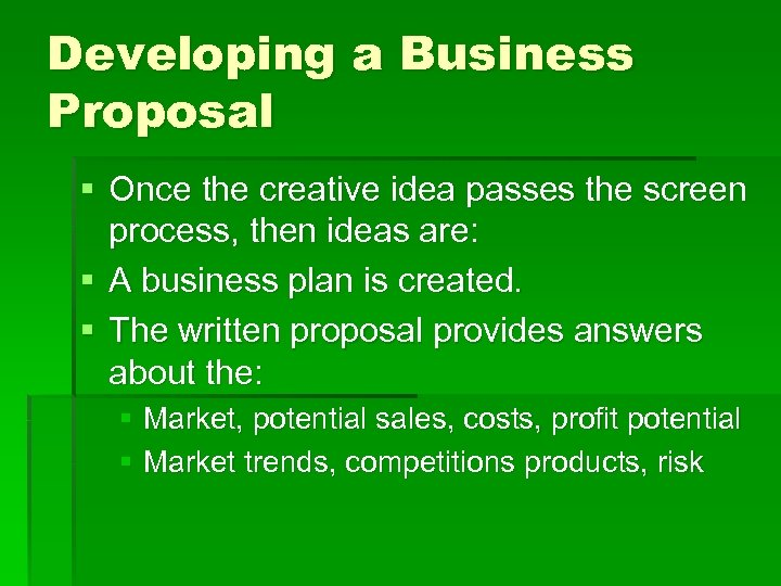 Developing a Business Proposal § Once the creative idea passes the screen process, then