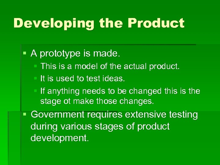 Developing the Product § A prototype is made. § This is a model of