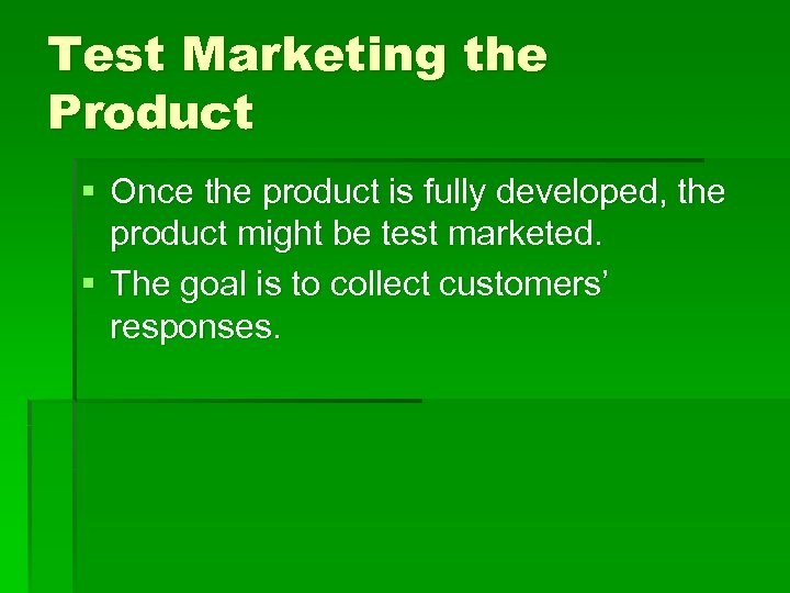 Test Marketing the Product § Once the product is fully developed, the product might