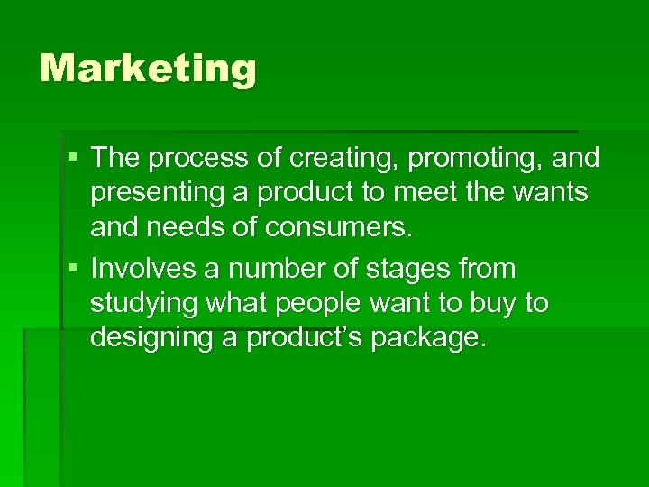 Marketing § The process of creating, promoting, and presenting a product to meet the