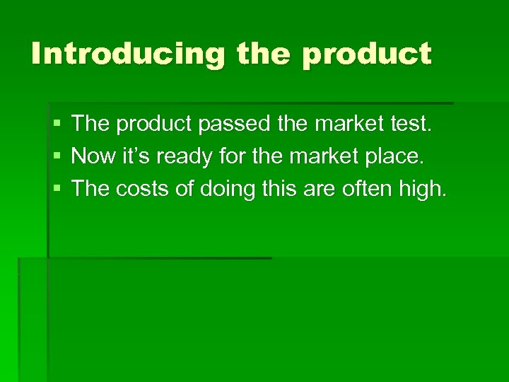 Introducing the product § § § The product passed the market test. Now it's