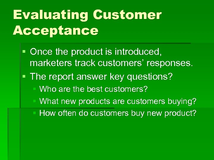 Evaluating Customer Acceptance § Once the product is introduced, marketers track customers' responses. §