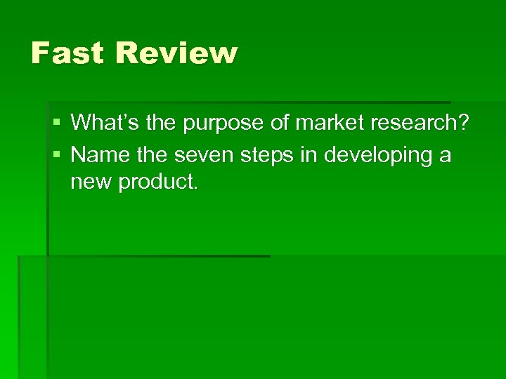Fast Review § What's the purpose of market research? § Name the seven steps