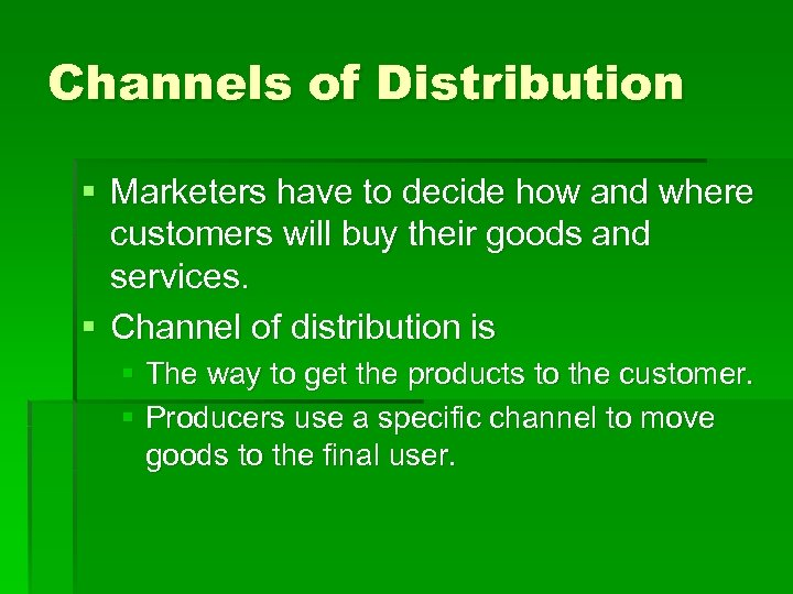 Channels of Distribution § Marketers have to decide how and where customers will buy