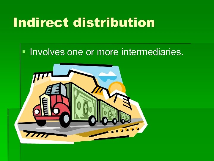 Indirect distribution § Involves one or more intermediaries.