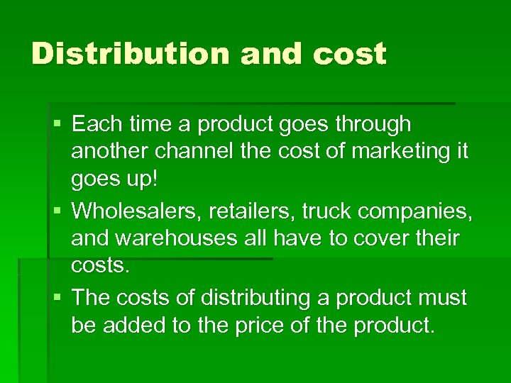 Distribution and cost § Each time a product goes through another channel the cost