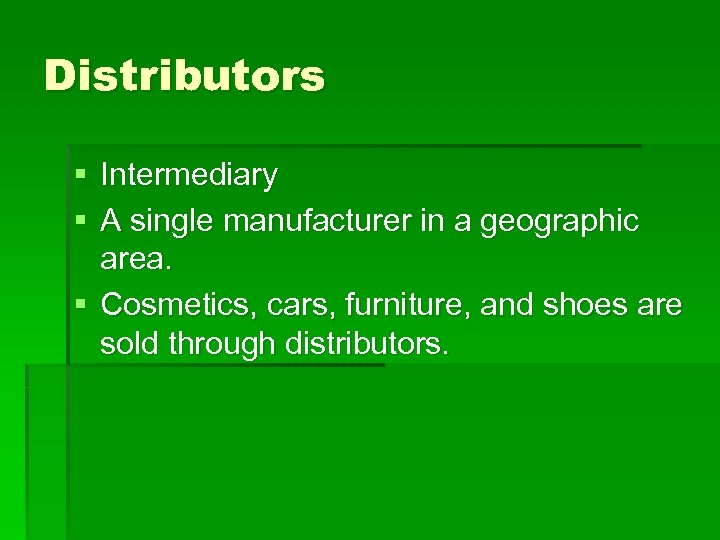 Distributors § Intermediary § A single manufacturer in a geographic area. § Cosmetics, cars,