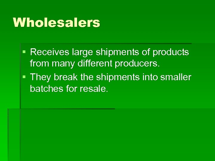 Wholesalers § Receives large shipments of products from many different producers. § They break