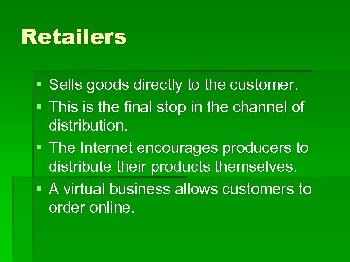 Retailers § Sells goods directly to the customer. § This is the final stop