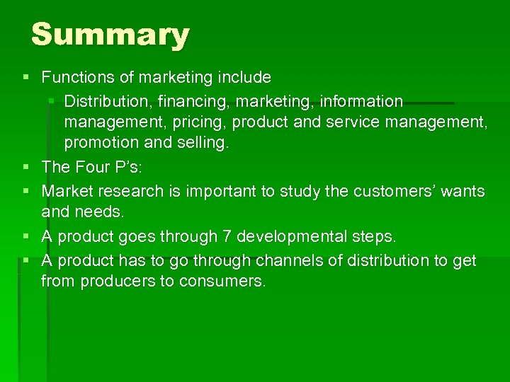 Summary § Functions of marketing include § Distribution, financing, marketing, information management, pricing, product
