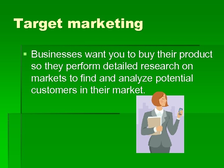 Target marketing § Businesses want you to buy their product so they perform detailed