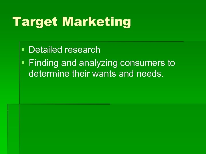Target Marketing § Detailed research § Finding and analyzing consumers to determine their wants