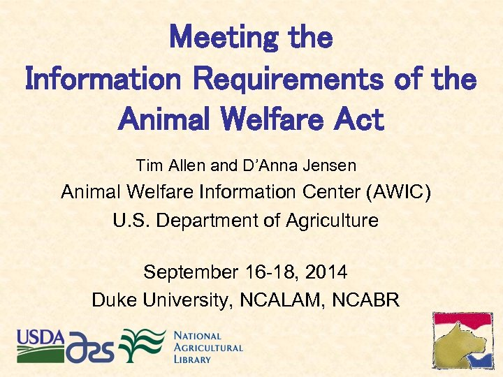 Meeting the Information Requirements of the Animal Welfare Act Tim Allen and D'Anna Jensen