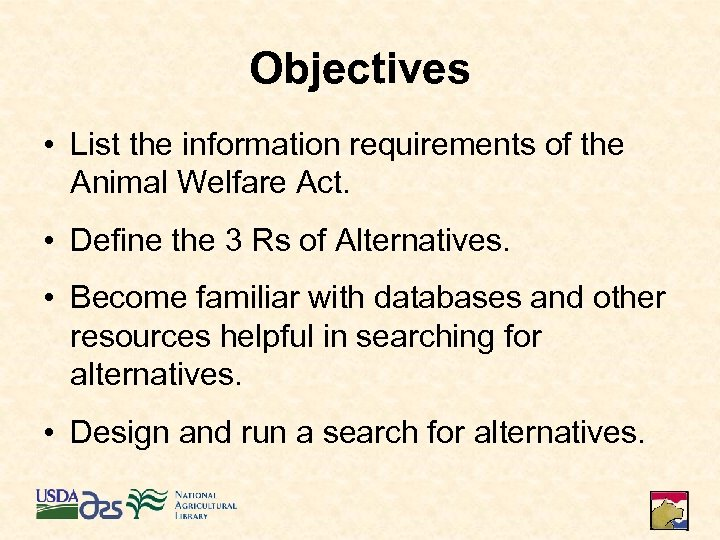 Objectives • List the information requirements of the Animal Welfare Act. • Define the