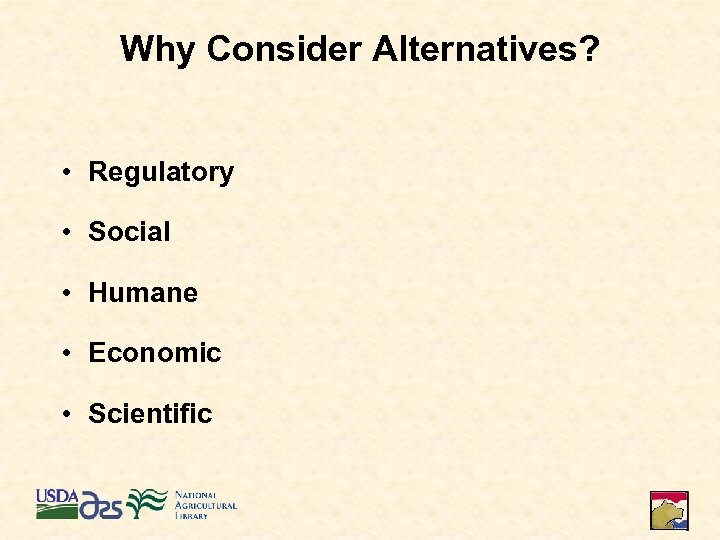 Why Consider Alternatives? • Regulatory • Social • Humane • Economic • Scientific