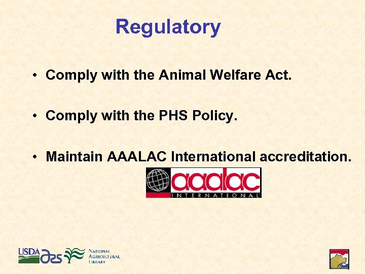 Regulatory • Comply with the Animal Welfare Act. • Comply with the PHS Policy.