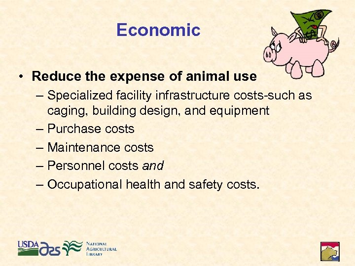 Economic • Reduce the expense of animal use – Specialized facility infrastructure costs-such as