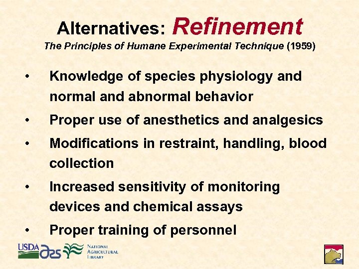 Alternatives: Refinement The Principles of Humane Experimental Technique (1959) • Knowledge of species physiology