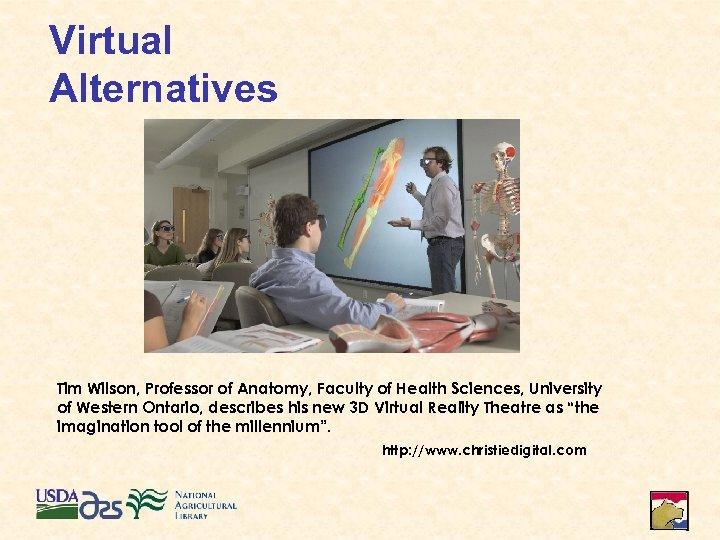 Virtual Alternatives Tim Wilson, Professor of Anatomy, Faculty of Health Sciences, University of Western