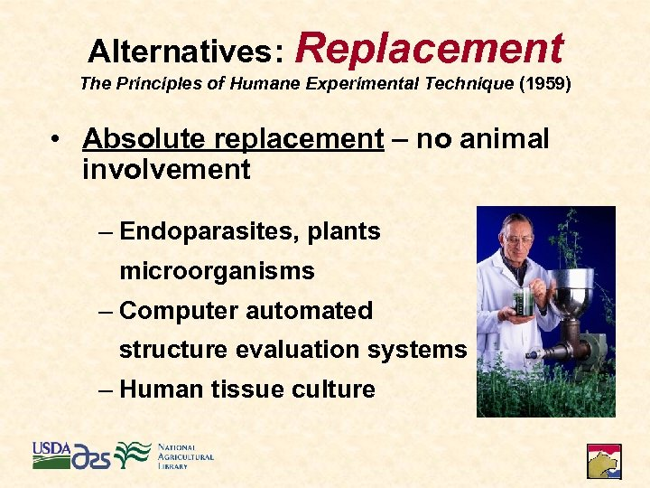 Alternatives: Replacement The Principles of Humane Experimental Technique (1959) • Absolute replacement – no