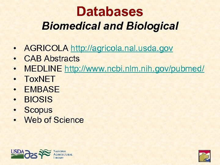 Databases Biomedical and Biological • • AGRICOLA http: //agricola. nal. usda. gov CAB Abstracts
