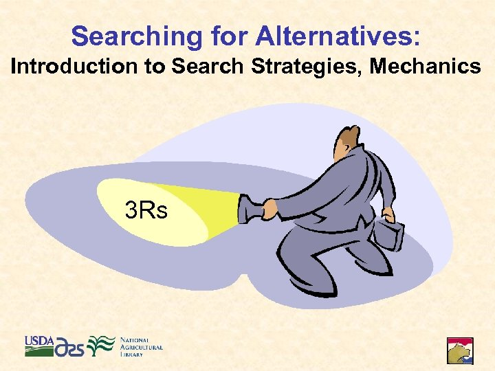 Searching for Alternatives: Introduction to Search Strategies, Mechanics 3 Rs