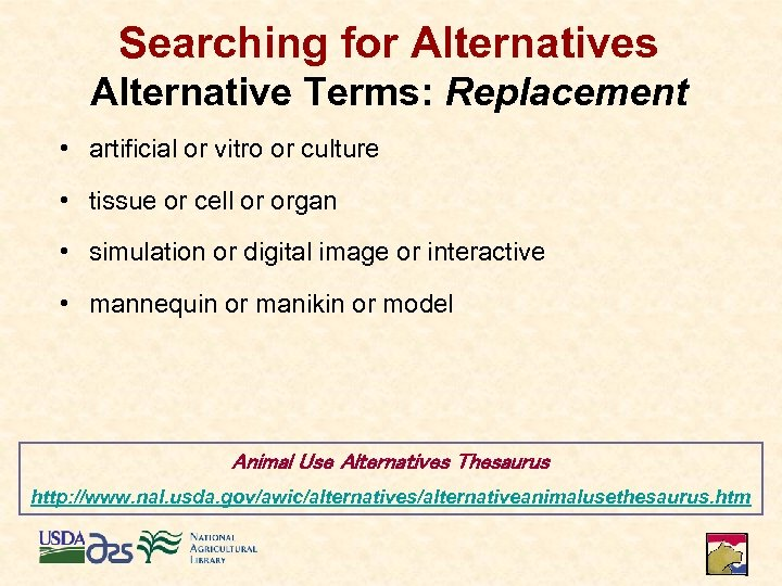 Searching for Alternatives Alternative Terms: Replacement • artificial or vitro or culture • tissue