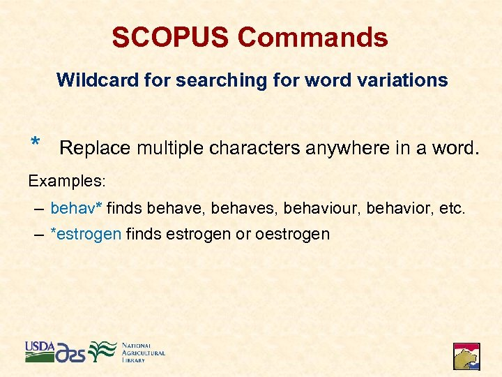SCOPUS Commands Wildcard for searching for word variations * Replace multiple characters anywhere in