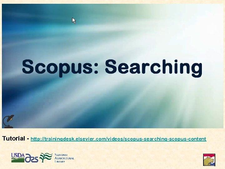 Tutorial - http: //trainingdesk. elsevier. com/videos/scopus-searching-scopus-content