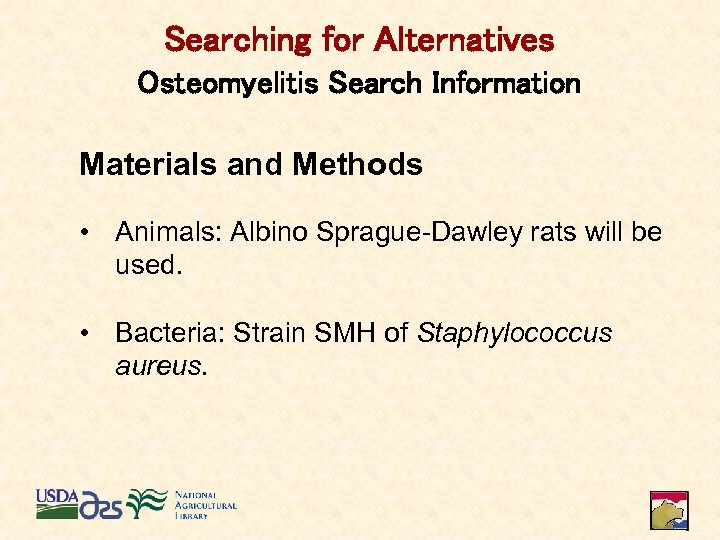 Searching for Alternatives Osteomyelitis Search Information Materials and Methods • Animals: Albino Sprague-Dawley rats