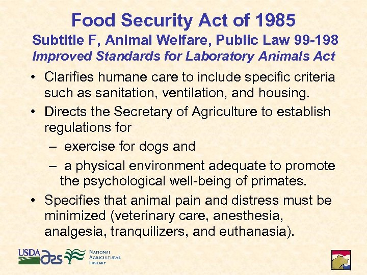 Food Security Act of 1985 Subtitle F, Animal Welfare, Public Law 99 -198 Improved