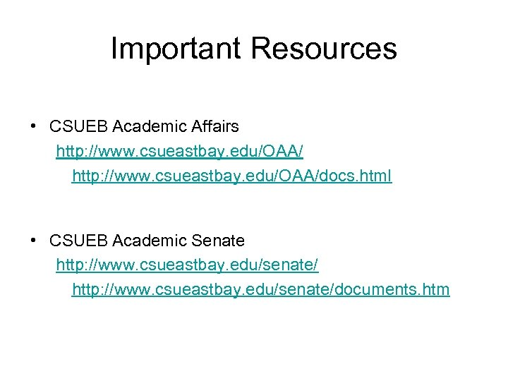 Important Resources • CSUEB Academic Affairs http: //www. csueastbay. edu/OAA/docs. html • CSUEB Academic
