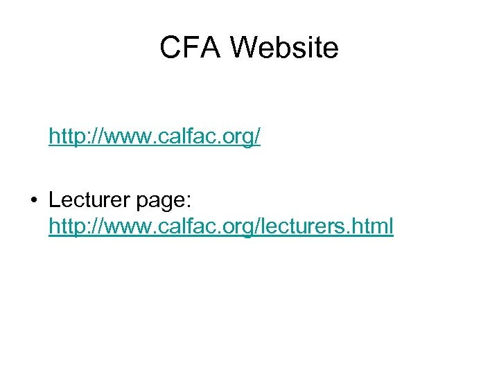 CFA Website http: //www. calfac. org/ • Lecturer page: http: //www. calfac. org/lecturers. html