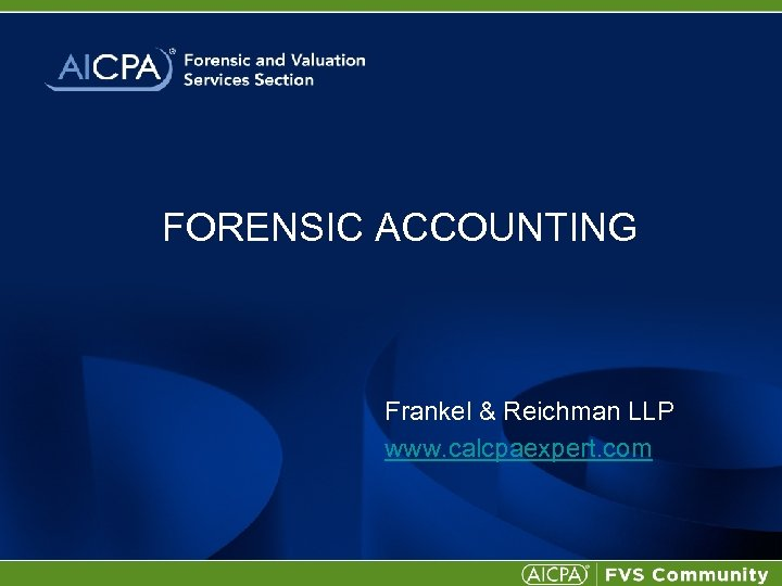 FORENSIC ACCOUNTING Frankel & Reichman LLP www. calcpaexpert. com