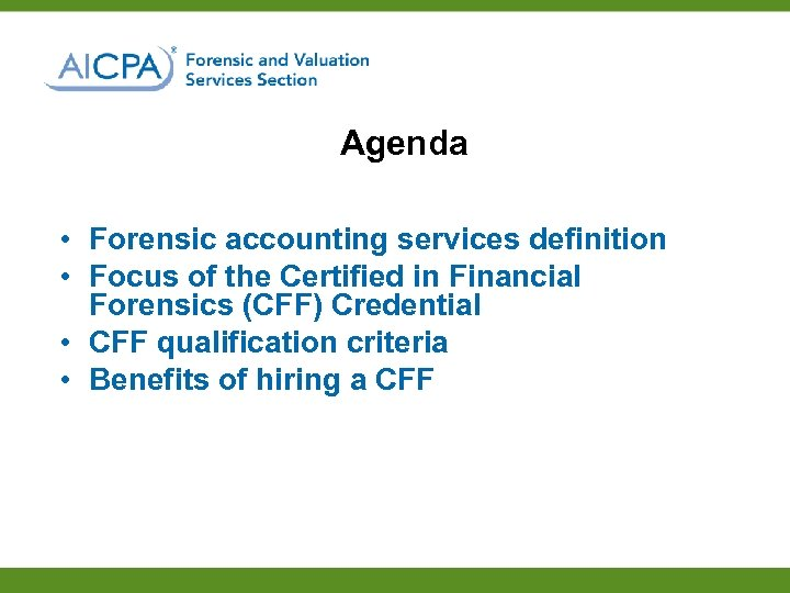 Agenda • Forensic accounting services definition • Focus of the Certified in Financial Forensics