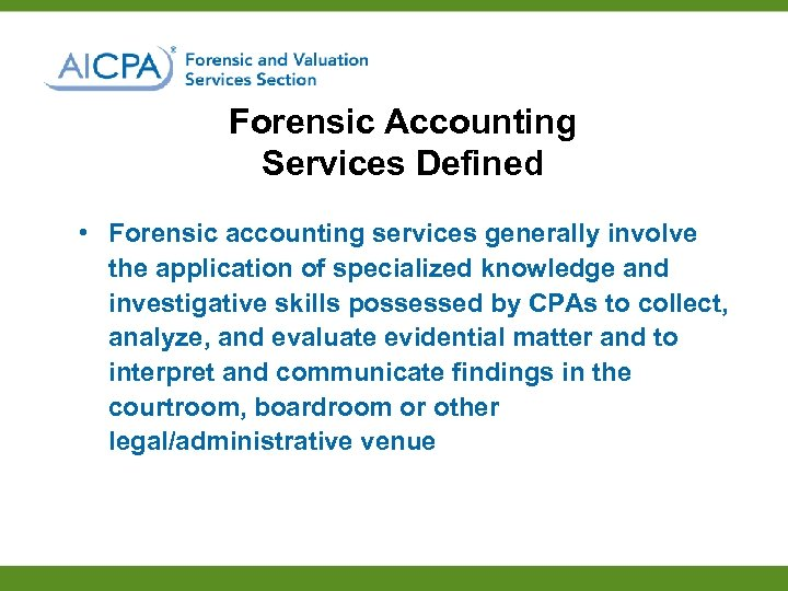 Forensic Accounting Services Defined • Forensic accounting services generally involve the application of specialized
