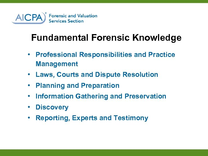 Fundamental Forensic Knowledge • Professional Responsibilities and Practice Management • Laws, Courts and Dispute