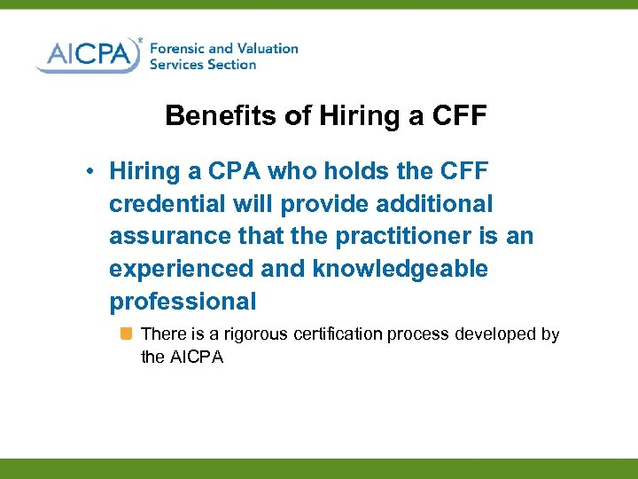 Benefits of Hiring a CFF • Hiring a CPA who holds the CFF credential