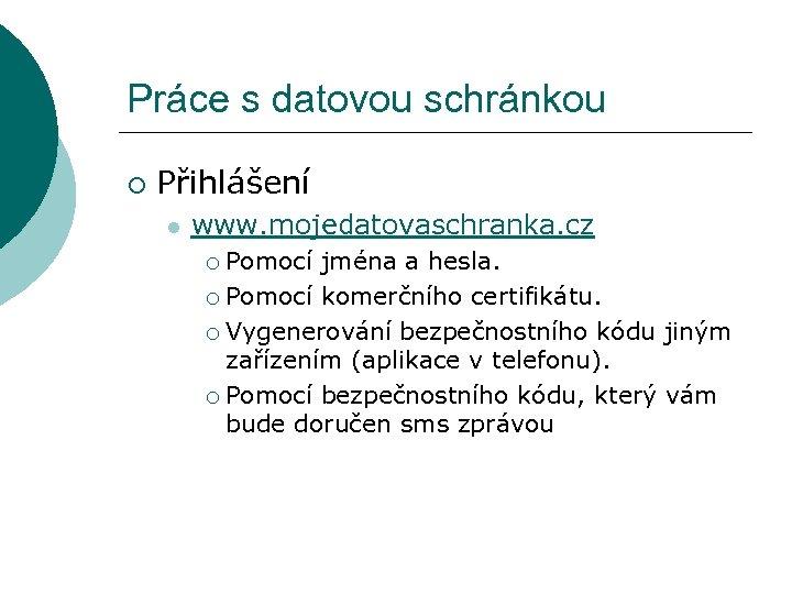 Práce s datovou schránkou ¡ Přihlášení l www. mojedatovaschranka. cz Pomocí jména a hesla.