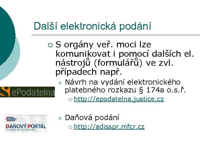 Další elektronická podání ¡ S orgány veř. moci lze komunikovat i pomocí dalších el.